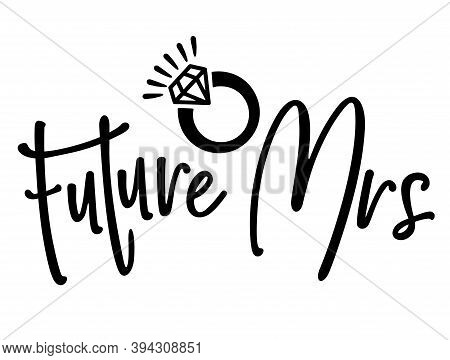 Future Mrs Hand Lettering Typography Text. Good For Scrapbooking, Posters, Textiles, Gifts.