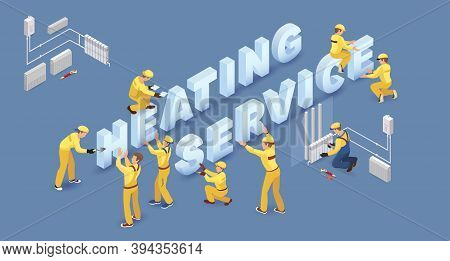 Team Of Workers And Isometric Words Heating Service. Vector 3d.