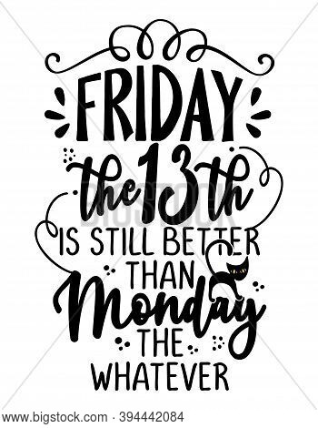 Friday The 13th Is Still Better Than Monday The Whatever - Hand Lettering Optimistic Typography. Let