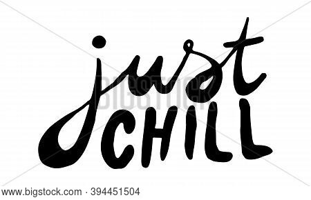 Just Chill, Hand Drawn Positive Phrase. Vector Illustration Isolated On White Background. Template F