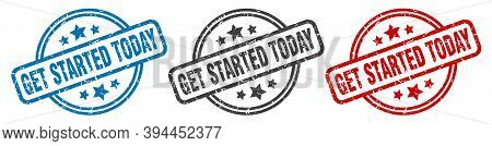Get Started Today Stamp. Get Started Today Round Isolated Sign. Get Started Today Label Set