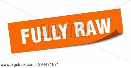 Fully Raw Sticker. Square Isolated Label Sign. Peeler
