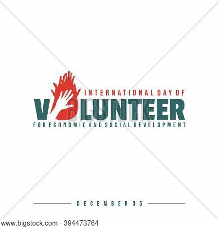 International Volunteer Day For Economic And Social Development With Typography Logo Design. Good Te