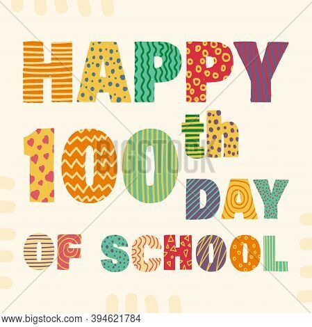 Happy 100th Day Of School. Congratulatory Lettering For The Celebration Of The Hundredth Day Of The