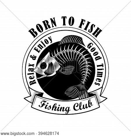 Fishers Club Stamp Vector Illustration. Fish Bones And Born To Fish Text With Ribbon. Fishing Or Spo