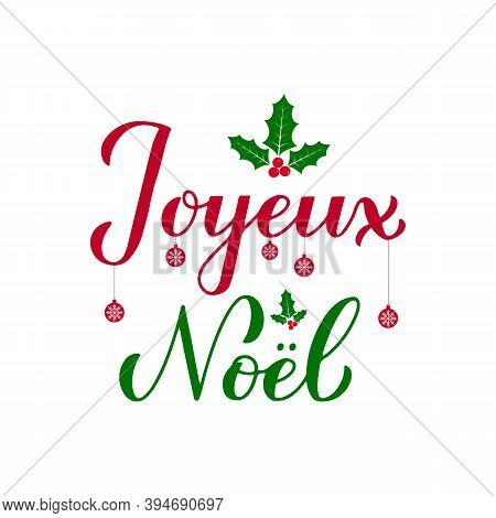 Joyeux Noel Calligraphy Hand Lettering With Holly Berry Mistletoe Isolated On White. Merry Christmas