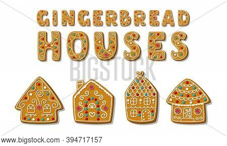 Set Of Cartoon Festive Gingerbread Houses With A Short Phrase. Homemade Christmas Cookies. Vector Il