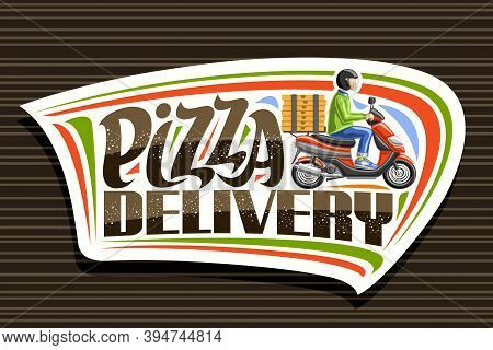 Vector Logo For Pizza Delivery, White Label With Illustration Of Courier In Helmet On Red Motorcycle