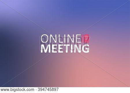 Online Webinar, Meeting. Webinars And Web Meetings At The Level Of Colleagues, Modern Education. Vec