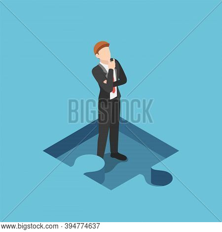 Flat 3d Isometric  Businessman Standing And Thinking In The Missing Part Of Jigsaw Puzzle. Business