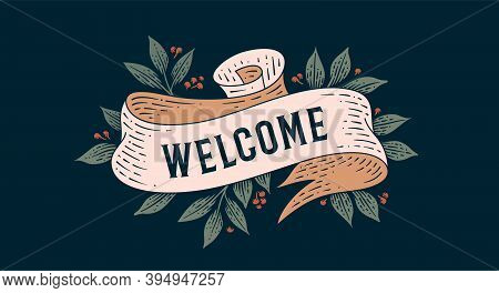 Welcome. Retro Greeting Card With Ribbon And Text Welcome. Old Ribbon Banner In Engraving Style. Old