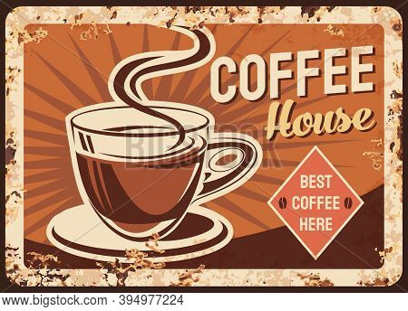 Coffee, Cafe Metal Plate Or Rusty Poster, Retro Vector Sign Of Old Restaurant. Coffeehouse Grunge Ad