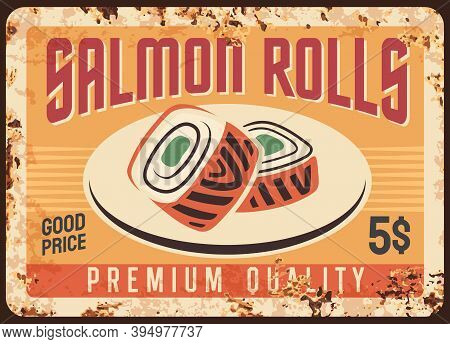 Salmon Sushi Rolls Vector Rusty Metal Signboard Of Japanese Cuisine Food. Uramaki Rolls With Smoked