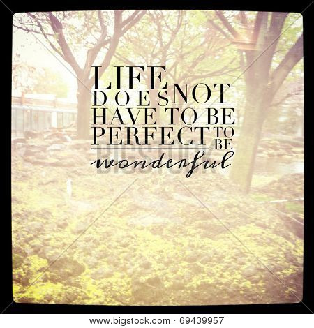 Inspirational Typographic Quote -Life doe snot have to be perfect to be wonderful