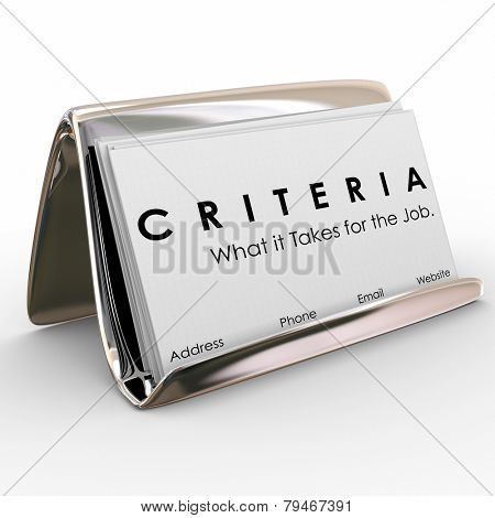 Criteria word on business cards and What it Takes for the Job to illustrate qualities, skills and experience needed to complete a task or to be hired as an employee or contractor