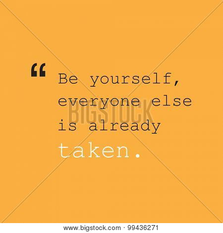 Be Yourself, Everyone Else is Already Taken. - Inspirational Quote, Slogan, Saying - Success Concept Design on Orange Background