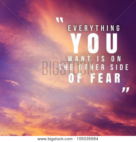 Inspirational Typographic Quote - Everything you want is on the other side of fear
