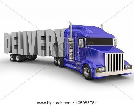 Delivery word in 3d letters hauled by a blue 18-wheeler big rig truck to illustrate shipping and transportation of goods and services
