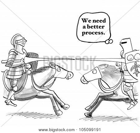 Business cartoon showing two knights jousting on horseback.  One is thinking, 'We need a better process'. poster