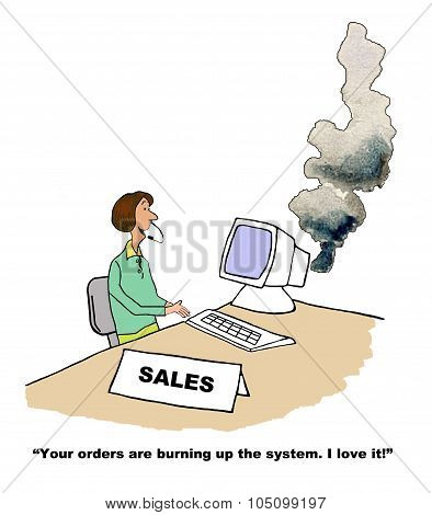"""Business cartoon showing saleswoman with smoke coming out of her computer.  """"Your orders are burning up the system.  I love it!."""" poster"""