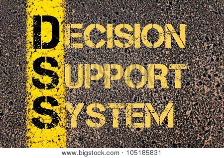Concept image of Business Acronym DSS as DECISION SUPPORT SYSTEM written over road marking yellow paint line. poster