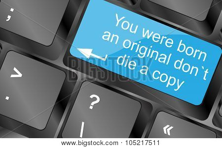 You were born an original dont die a copy. Computer keyboard keys with quote button. Inspirational motivational quote. Simple trendy design poster