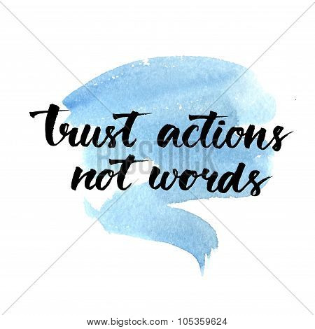 Trust actions, not words. Black motivational quote on blue watercolor strokes background, brush typo