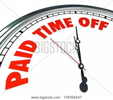 Paid Time Off words on a clock face to illustrate employee medical, sick or family leave with pay
