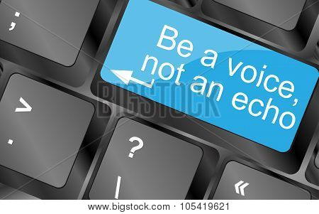 Be a voice not an echo. Computer keyboard keys with quote button. Inspirational motivational quote. Simple trendy design poster