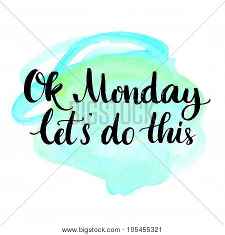 Ok Monday, let's do this. Motivational quote for office workers, start of the week. Modern