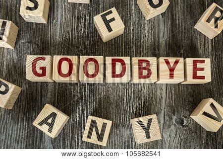 Wooden Blocks with the text: Goodbye