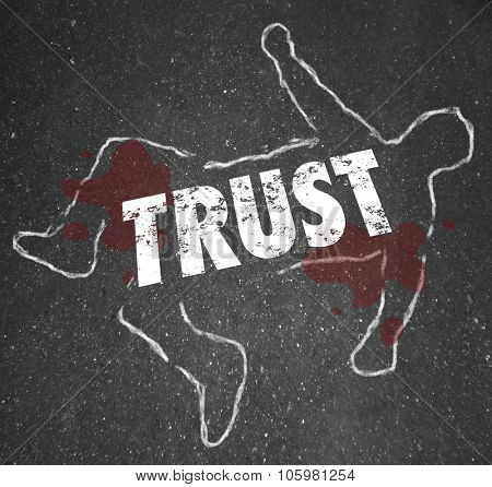 Trust word on a chalk outline of a person or victim of fraud, dishonesty or lies
