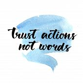 Trust actions, not words. Black motivational quote on blue watercolor strokes background, brush typography for poster, t-shirt or card. Vector calligraphy. Phrase about relationship and friendship. poster