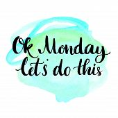 Ok Monday, let's do this. Motivational quote for office workers, start of the week. Modern calligraphy on blue watercolor texture. Positive and fun phrase for social media content, cards, wall art. poster