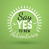 Motivational Typographic Quote - Say Yes to new adventures. Vector Typographic Background Design poster