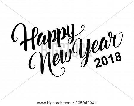 Happy New Year 2018 lettering. New Year greeting card. Handwritten text, calligraphy. Can be used for greeting cards, posters, leaflets and brochure