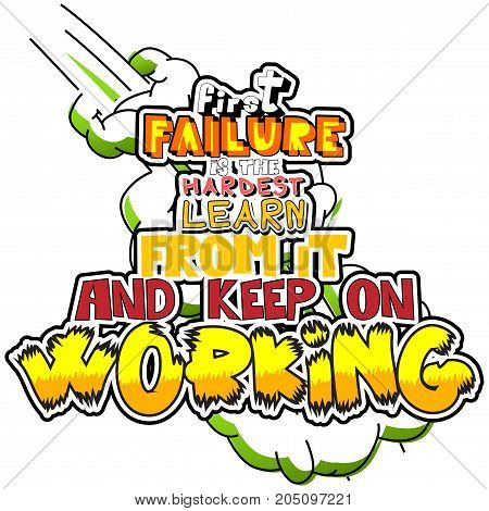 First Failure is the Hardest Learn from it and Keep On Working. Vector illustrated comic book style design. Inspirational motivational quote.