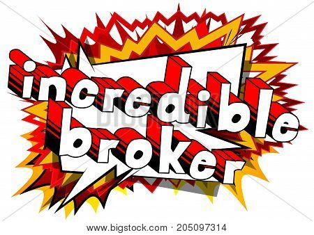 Incredible Broker - Comic book style word on abstract background.