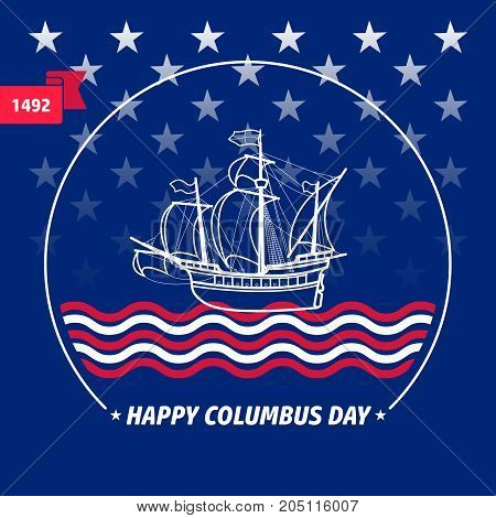 Happy Columbus day greeting card. Vector illustration with sailing ship on flag background. Christopher Columbus Day Holiday Poster.