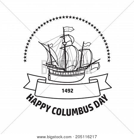 Happy Columbus day greeting card. Vector illustration with sailing ship black line isolated on white background. Christopher Columbus Day Holiday Poster. Date 1492.