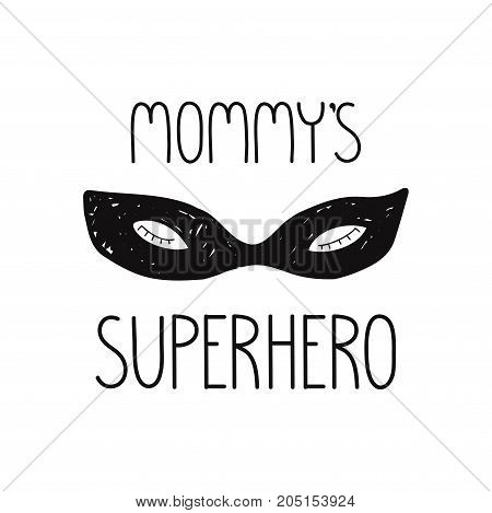 superhero face mask illustration mommys superhero quote. isolated on white background. Vintage style cute design for kids prints clothing cards textile