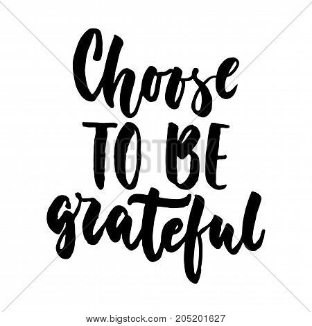 Choose to be grateful - hand drawn lettering quote isolated on the white background. Fun brush ink inscription for photo overlays greeting card or t-shirt print poster design