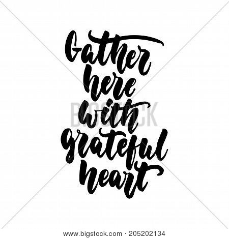 Gather here with grateful heart - Thanksgiving hand drawn lettering quote isolated on the white background. Fun brush ink inscription for photo overlays, greeting card or t-shirt print, poster design