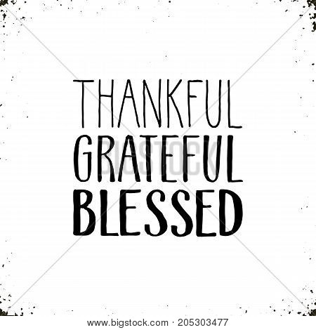 Thankful, grateful, blessed. Hand drawn lettering isolated on white background. Thanksgiving poster.