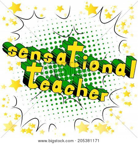 Sensational Teacher - Comic book style phrase on abstract background.