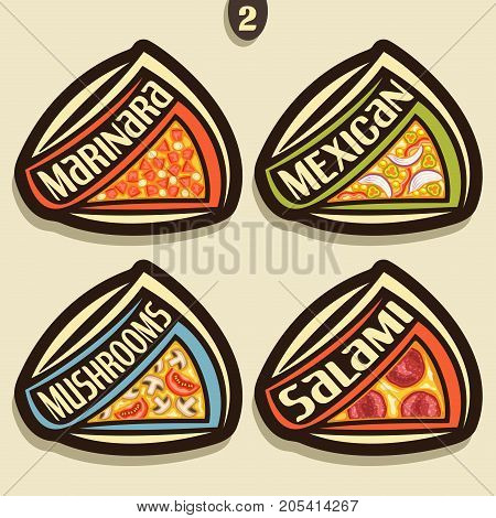 Vector set signs for italian Pizza: 4 labels for pizzeria menu with title text, triangle slices of different kinds of pizza top view with original font, design logo for pizza in fast food restaurant.