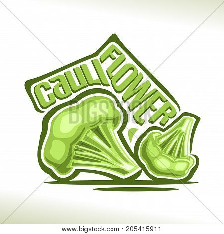 Vector logo for fresh Cauliflower: label with 2 cartoon dietary plant, still life with original decorative font for green title - cauliflower, poster with farming organic vegetable on white background