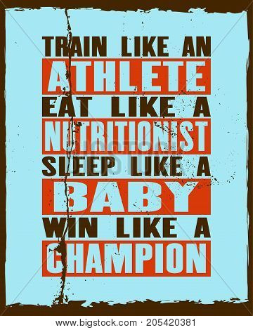 Inspiring motivation quote with text Train Like An Athlete Eat Like a Nutritionist Sleep Like a Baby Win Like a Champion. Vector typography poster and t-shirt design. Distressed old metal sign texture