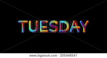 3d iridescent gradient Tuesday sign. Typographic minimalistic element. Vibrant blended gradient label. Liquid colors. Creativity concept. Visual communication poster design. Vector illustration.