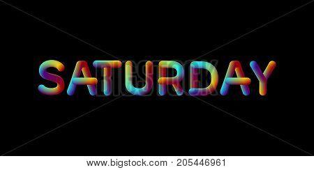 3d iridescent gradient Saturday sign. Typographic minimalistic element. Vibrant blended gradient label. Liquid colors. Creativity concept. Visual communication poster design. Vector illustration.